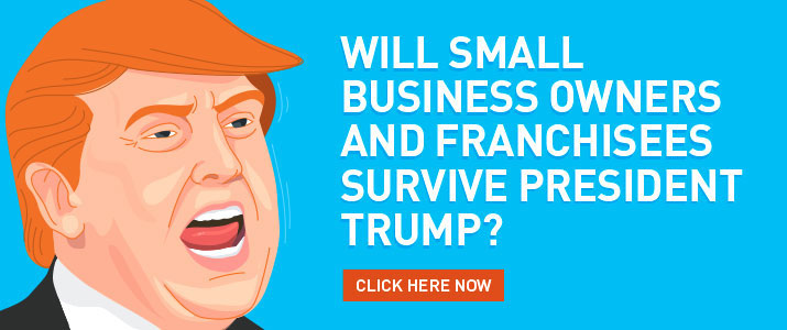 Will Small Business Owners and Franchisees Survive President Trump
