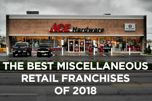 The Best Miscellaneous Retail Franchises of 2018